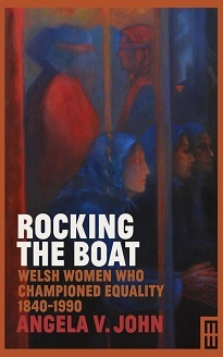 Rocking the Boat. Welsh Women who Championed Equality, 1840 -1990
